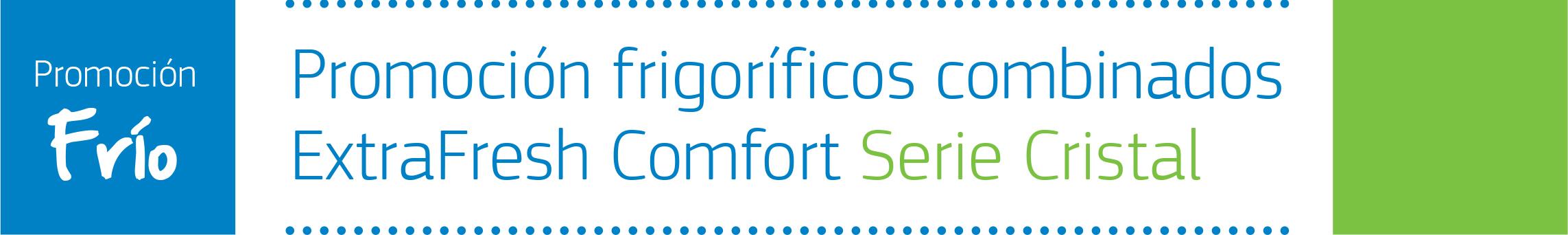 Promoción frigoríficos combinados ExtraFresh Comfort Serie Cristal